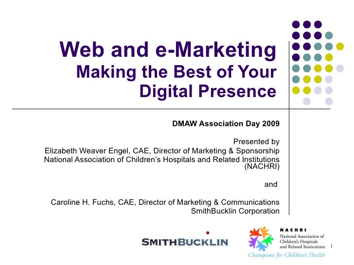 1<br />Web and e-MarketingMaking the Best of Your Digital Presence<br />DMAW Association Day 2009<br />Presented by<br />E...