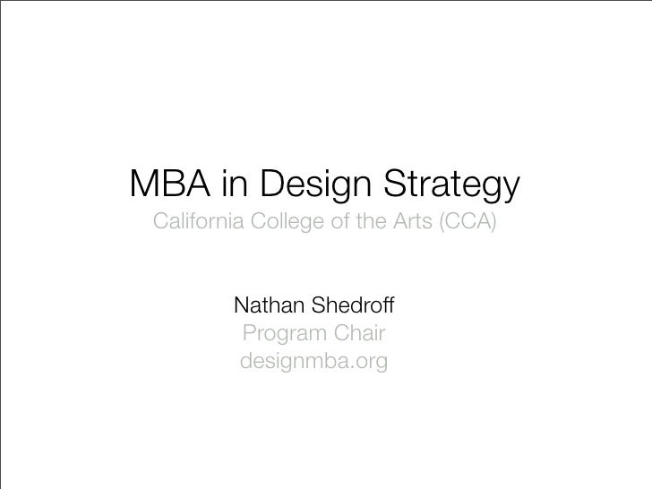 MBA in Design Strategy  California College of the Arts (CCA)            Nathan Shedroff           Program Chair          d...