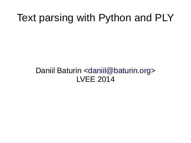 Text parsing with Python and PLY  Daniil Baturin <daniil@baturin.org>  LVEE 2014