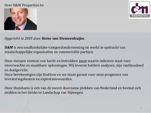 Over D&M Properties bv  Opgericht in 2005 door Heine van Nieuwenhuijze. D&M is een onafhankelijke vastgoedonderneming en w...