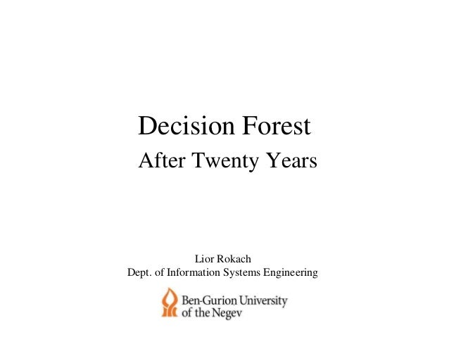 Decision Forest After Twenty Years Lior Rokach Dept. of Information Systems Engineering