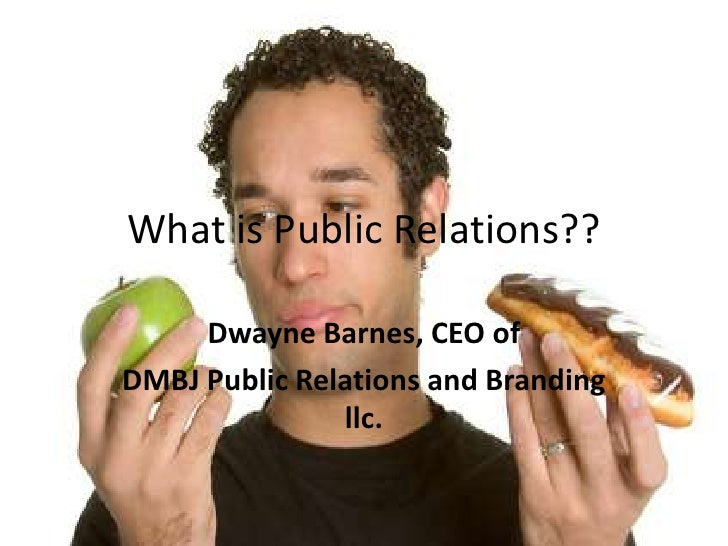 What is Public Relations??<br />Dwayne Barnes, CEO of<br />DMBJ Public Relations and Branding llc.<br />