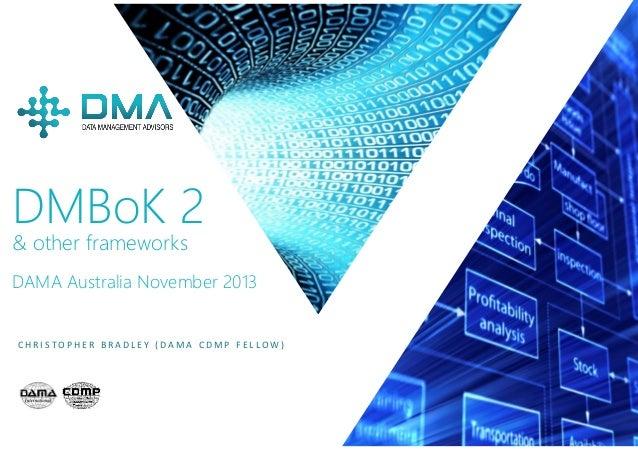 P / 1 C H R I S T O P H E R B R A D L E Y ( D A M A C D M P F E L L O W ) DMBoK 2 & other frameworks DAMA Australia Novemb...