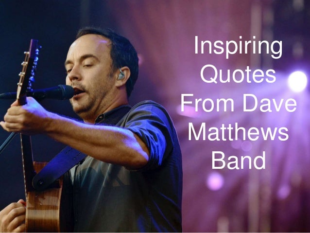 Inspiring Quotes From Dave Matthews Band