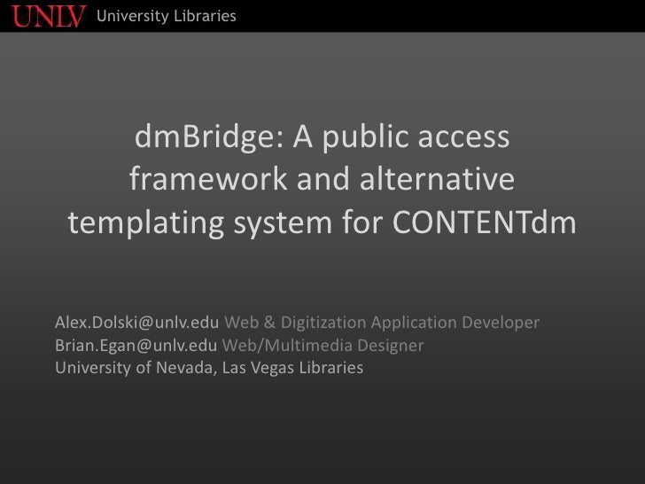 University Libraries         dmBridge: A public access     framework and alternative  templating system for CONTENTdm  Ale...