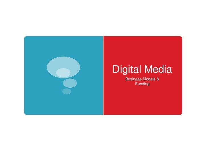 Digital Media<br />Business Models &<br />Funding<br />
