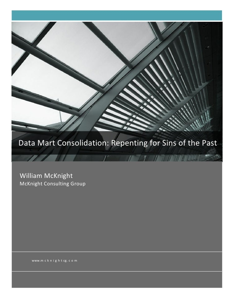White   PaperData Mart Consolidation: Repenting for Sins of the PastWilliam McKnightMcKnight Consulting Group    www.m c k...