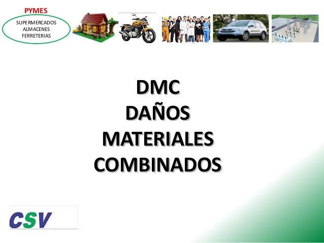 PYMES SUPERMERCADOS ALMACENES FERRETERIAS  DMC DAÑOS MATERIALES COMBINADOS
