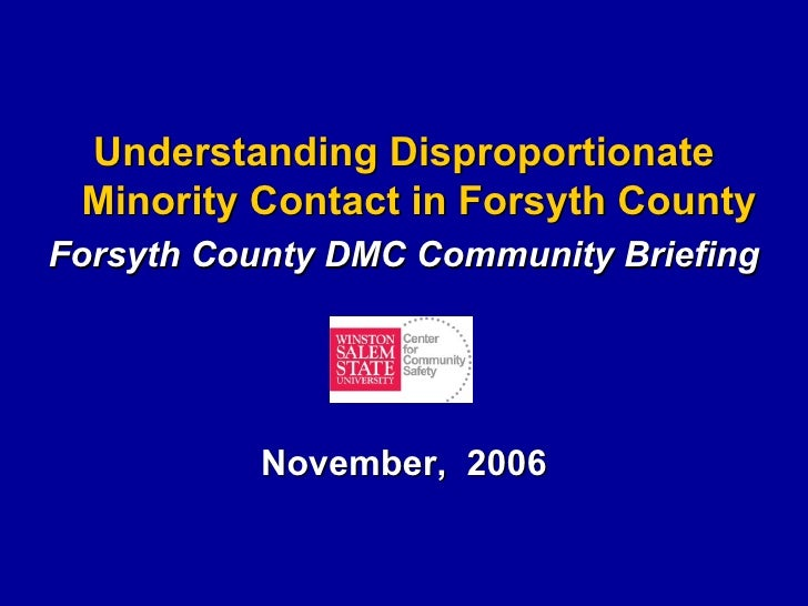 <ul><li>Understanding Disproportionate Minority Contact in Forsyth County </li></ul><ul><li>Forsyth County DMC Community B...