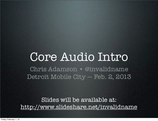 Core Audio Intro                            Chris Adamson • @invalidname                           Detroit Mobile City — F...