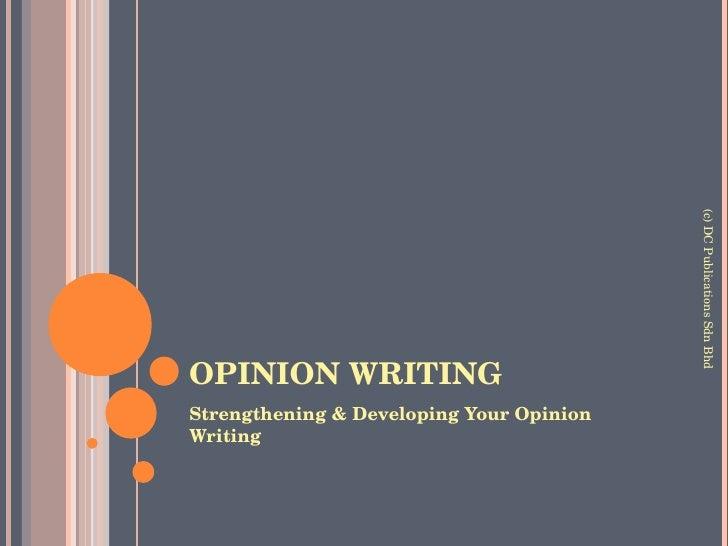 OPINION WRITING <ul><li>Strengthening & Developing Your Opinion Writing </li></ul>(c) DC Publications Sdn Bhd