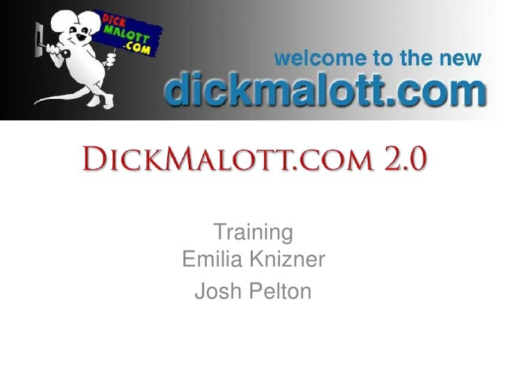 DickMalott.com 2.0<br />Training Emilia Knizner<br />Josh Pelton<br />
