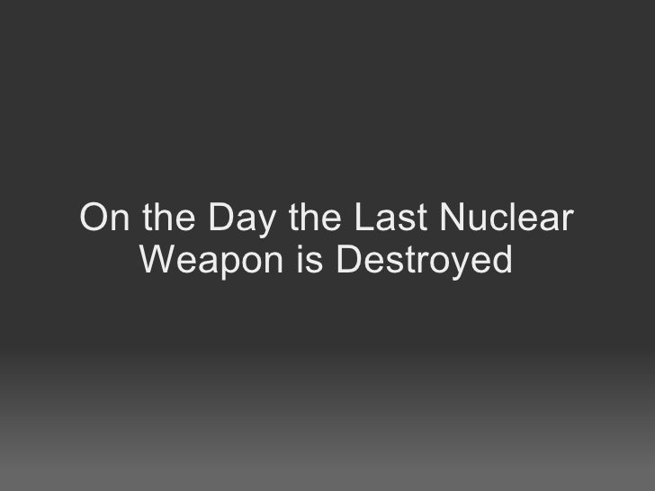 On the Day the Last Nuclear Weapon is Destroyed