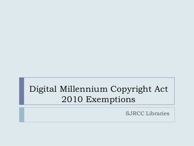 Digital Millennium Copyright Act 2010 Exemptions SJRCC Libraries