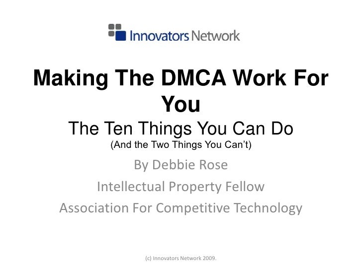Making The DMCA Work For YouThe Ten Things You Can Do (And the Two Things You Can't)<br />By Debbie Rose<br />Intellectual...