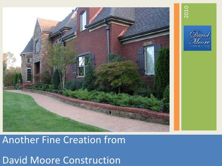 2010<br />Another Fine Creation from<br />David Moore Construction<br />