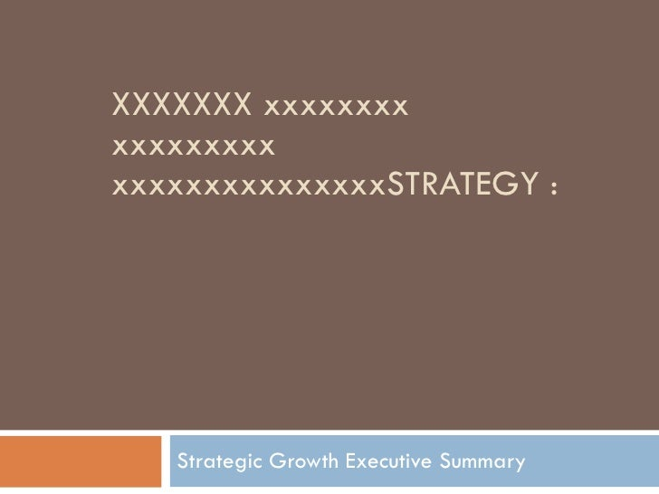 XXXXXXX xxxxxxxx xxxxxxxxx  xxxxxxxxxxxxxxxSTRATEGY : Strategic Growth Executive Summary
