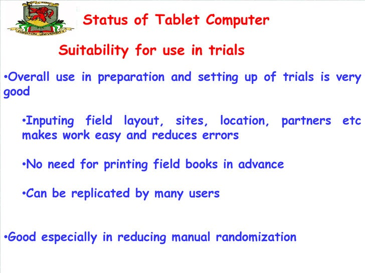 Status of Tablet Computer         Suitability for use in trials•Overall use in preparation and setting up of trials is ver...