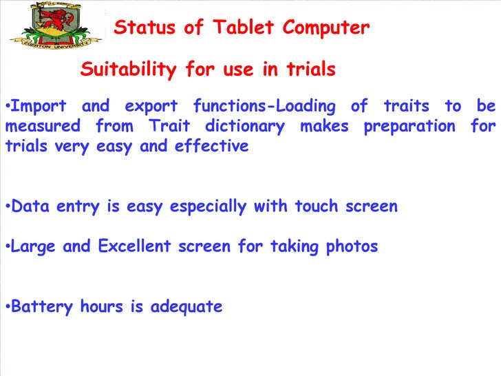 Status of Tablet Computer         Suitability for use in trials•Import and export functions-Loading of traits to bemeasure...