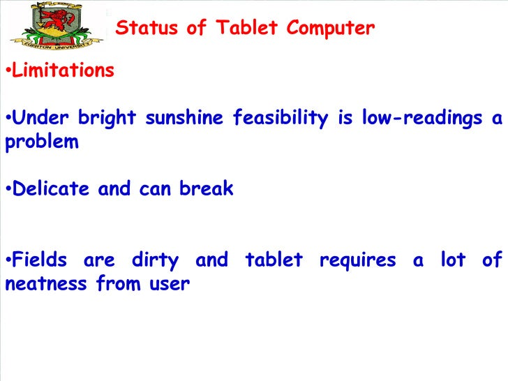 Status of Tablet Computer•Limitations•Under bright sunshine feasibility is low-readings aproblem•Delicate and can break•Fi...