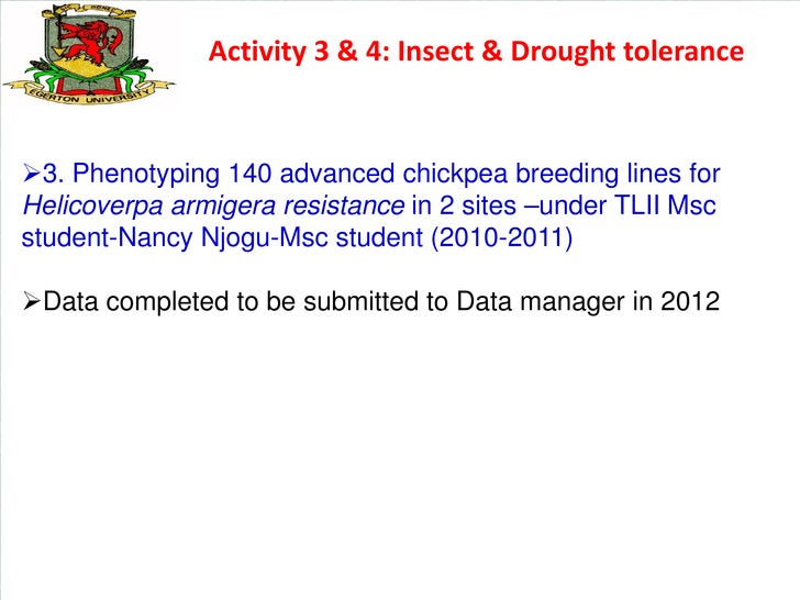 Activity 3 & 4: Insect & Drought tolerance3. Phenotyping 140 advanced chickpea breeding lines forHelicoverpa armigera res...