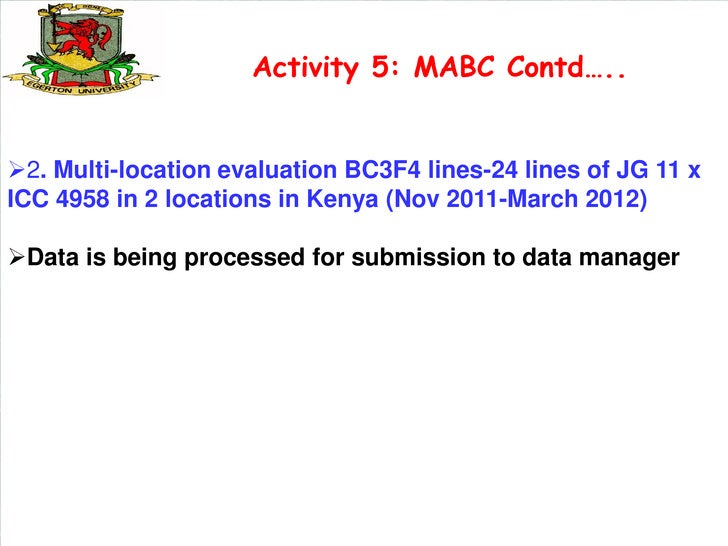 Activity 5: MABC Contd…..2. Multi-location evaluation BC3F4 lines-24 lines of JG 11 xICC 4958 in 2 locations in Kenya (No...