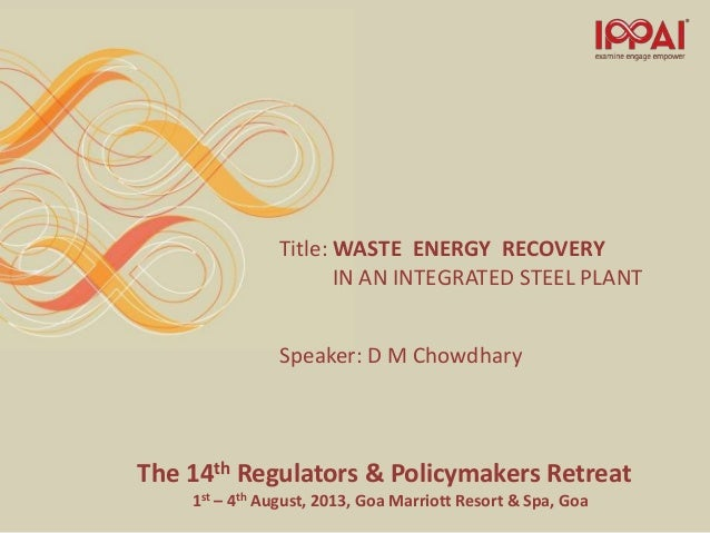 The 14th Regulators & Policymakers Retreat 1st – 4th August, 2013, Goa Marriott Resort & Spa, Goa Title: WASTE ENERGY RECO...