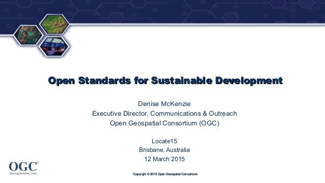 ® Open Standards for Sustainable DevelopmentOpen Standards for Sustainable Development Denise McKenzie Executive Director,...