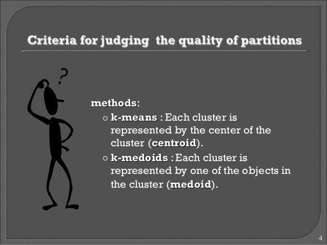 mmeetthhooddss:  o kk--mmeeaannss : Each cluster is  represented by the center of the  cluster (cceennttrrooiidd).  o kk--...