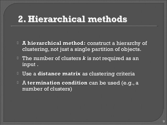  AA hhiieerraarrcchhiiccaall mmeetthhoodd:: construct a hierarchy of  clustering, not just a single partition of objects....