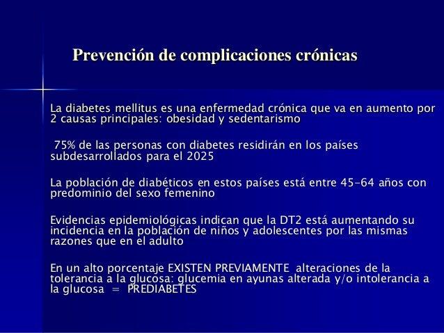 Prevención de complicaciones crónicas La diabetes mellitus es una enfermedad crónica que va en aumento por 2 causas princi...