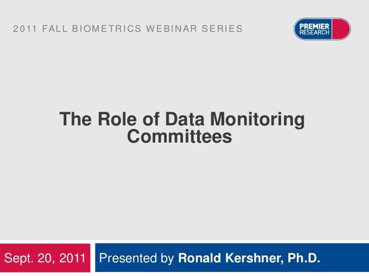 2 0 11 FA L L B I O M E T R I C S W E B I N A R S E R I E S            The Role of Data Monitoring                   Commi...