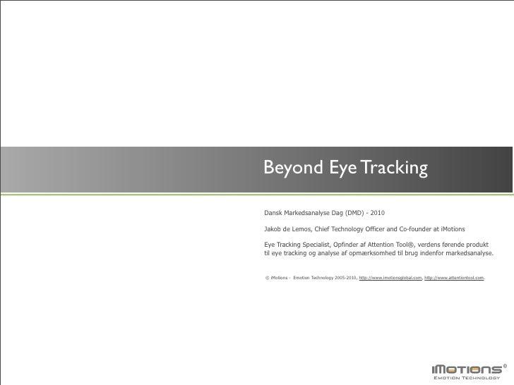 Beyond Eye Tracking  Dansk Markedsanalyse Dag (DMD) - 2010  Jakob de Lemos, Chief Technology Officer and Co-founder at iMo...