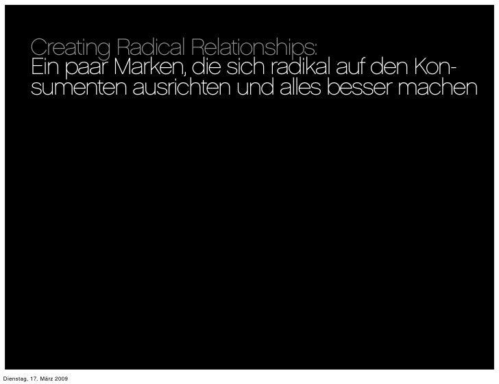 Creating Radical Relationships:          Ein paar Marken, die sich radikal auf den Kon-          sumenten ausrichten und a...