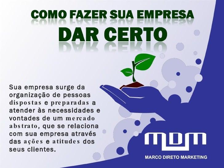Sua empresa surge da organização de pessoas  dispostas  e  preparadas  a atender às necessidades e vontades de um  mercado...
