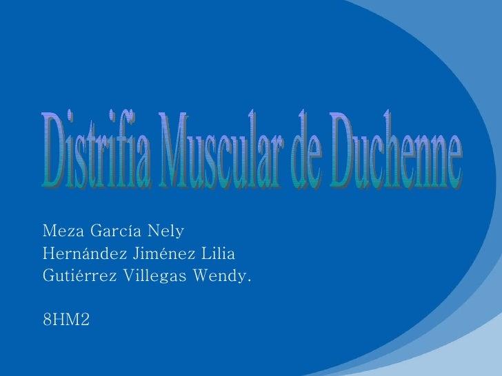 Meza García Nely Hernández Jiménez Lilia Gutiérrez Villegas Wendy.  8HM2 Distrifia Muscular de Duchenne