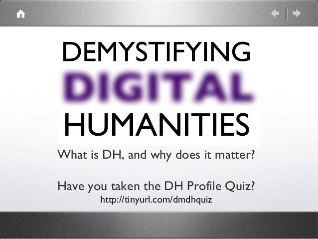 What is DH, and why does it matter?  Have you taken the DH Profile Quiz?  http://tinyurl.com/dmdhquiz