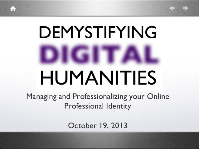 Managing and Professionalizing your Online Professional Identity October 19, 2013