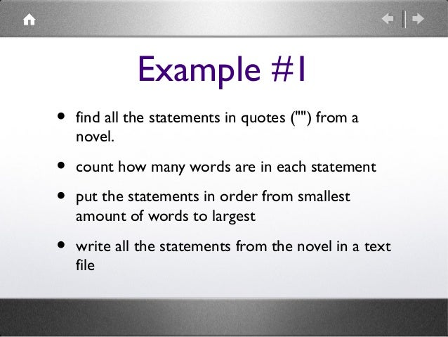 """Example #1 •  find all the statements in quotes ("""""""") from a novel.  • •  count how many words are in each statement  •  wr..."""