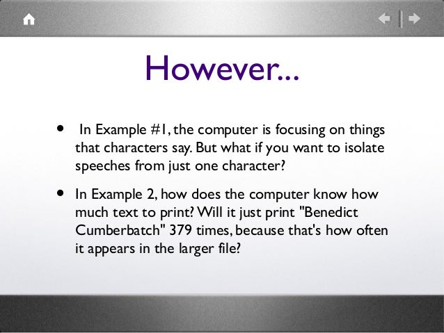 However... •  In Example #1, the computer is focusing on things that characters say. But what if you want to isolate speec...
