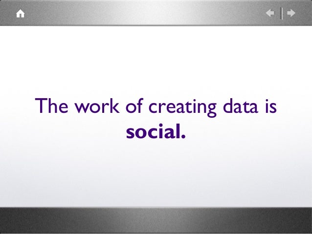 The work of creating data is social.