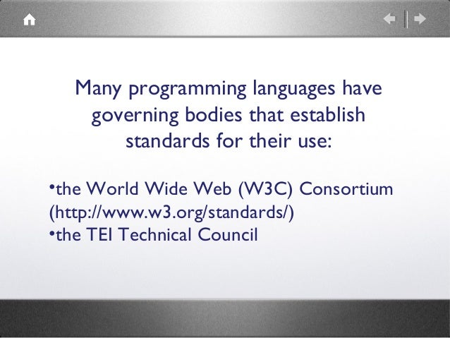 Many programming languages have governing bodies that establish standards for their use: •the World Wide Web (W3C) Consort...