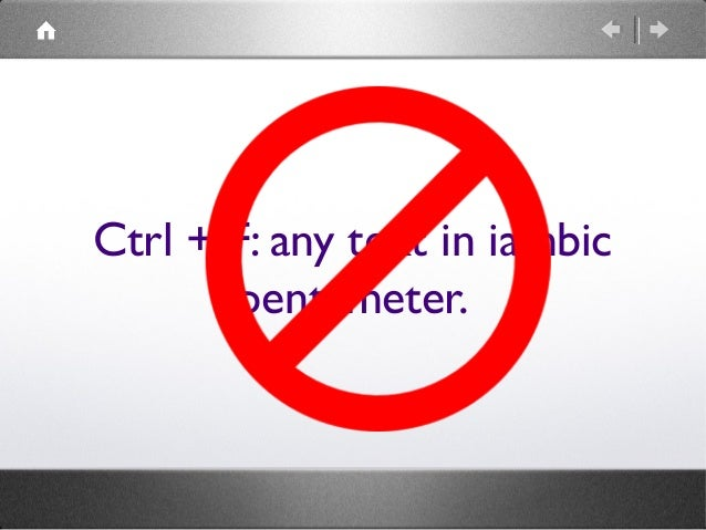 Ctrl + F: any text in iambic pentameter.