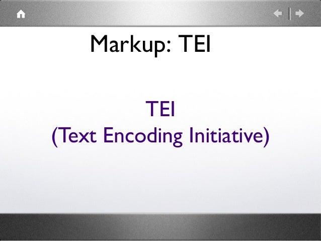 Markup: TEI TEI (Text Encoding Initiative)