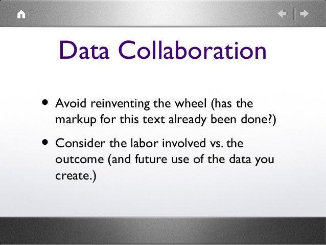 Data Collaboration • Avoid reinventing the wheel (has the  markup for this text already been done?)  • Consider the labor ...