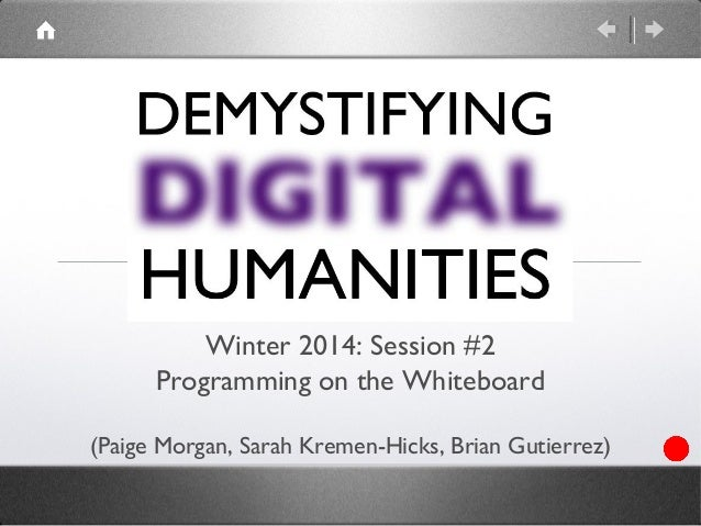 Winter 2014: Session #2 Programming on the Whiteboard (Paige Morgan, Sarah Kremen-Hicks, Brian Gutierrez)