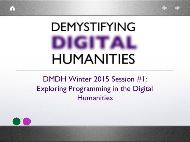 DMDH Winter 2015 Session #1: Exploring Programming in the Digital Humanities