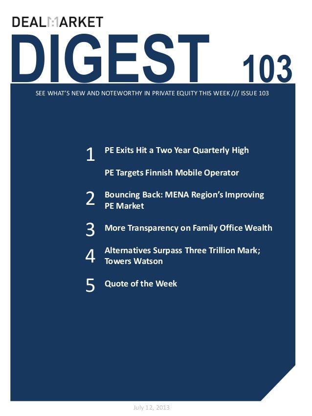 DIGEST 103SEE WHAT'S NEW AND NOTEWORTHY IN PRIVATE EQUITY THIS WEEK /// ISSUE 103 July 12, 2013 1 2 PE Exits Hit a Two Yea...