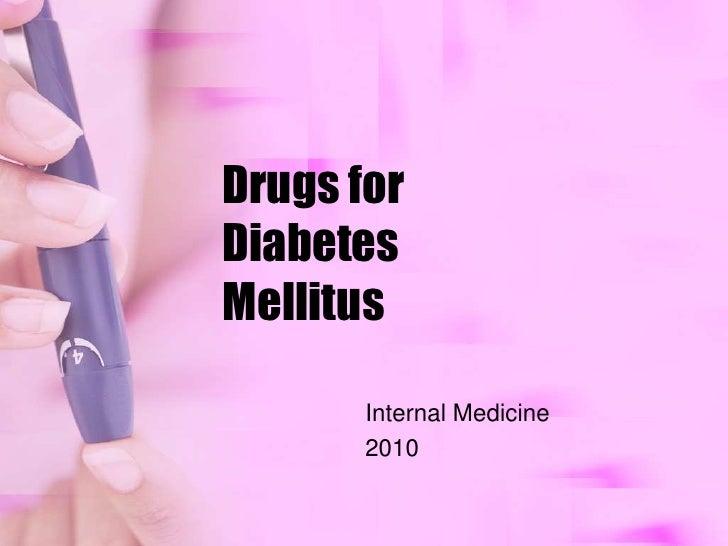 Drugs forDiabetesMellitus<br />Internal Medicine<br />2010<br />
