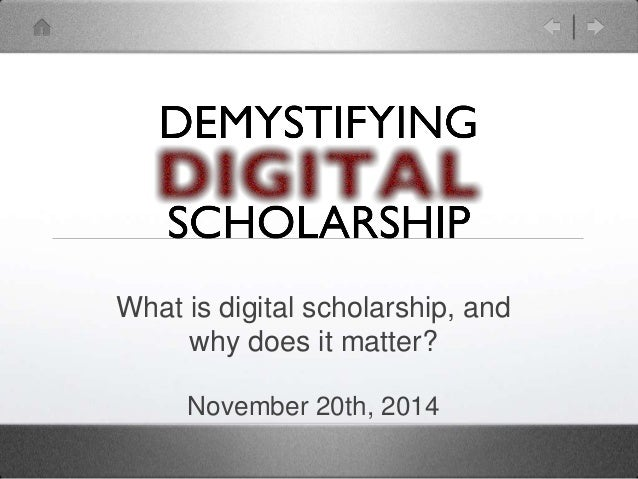 What is digital scholarship, and  why does it matter?  November 20th, 2014